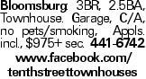 Bloomsburg: 3BR, 2.5BA, Townhouse. Garage, C/A, no pets/smoking, Appls. incl., $975+ sec. 441-6742 www.facebook.com/ tenthstreettownhouses