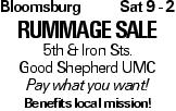 Bloomsburg Sat 9 - 2 rummage sale 5th & Iron Sts. Good Shepherd UMC Pay what you want! Benefits local mission!
