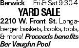 BerwickFri & Sat 9:30-4 YARDSALE 2210 W. Front St. Longa-berger baskets, books, tools, & more! Proceeds benefits Ber Vaughn Pool