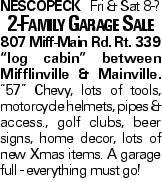 """NescopeckFri & Sat 8-? 2-Family Garage Sale 807 Miff-Main Rd. Rt. 339 """"log cabin"""" between Mifflinville & Mainville. """"57"""" Chevy, lots of tools, motorcycle helmets, pipes & access., golf clubs, beer signs, home decor, lots of new Xmas items. A garage full - everything must go!"""