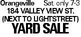 OrangevilleSat. only 7-3 184 Valley View st. (next to Lightstreet) YARDSALE