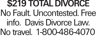 $219 TOTAL DIVORCE No Fault. Uncontested. Free info. Davis Divorce Law. No travel.1-800-486-4070