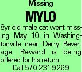 Missing Mylo 8yr old male cat went missing May 10 in Washingtonville near Derry Beverage. Reward is being offered for his return. Call 570-231-9269