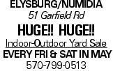 Elysburg/Numidia 51 Garfield Rd Huge!! Huge!! Indoor-Outdoor Yard Sale EVERY FRI & SAT IN MAY 570-799-0513