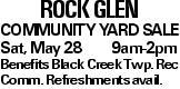 ROCK GLEN COMMUNITY YARD SALE Sat, May 289am-2pm Benefits Black Creek Twp. Rec Comm. Refreshments avail.