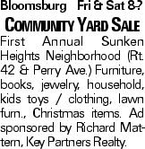 BloomsburgFri & Sat 8-? Community Yard Sale First Annual Sunken Heights Neighborhood (Rt. 42 & Perry Ave.) Furniture, books, jewelry, household, kids toys / clothing, lawn furn., Christmas items. Ad sponsored by Richard Mattern, Key Partners Realty.