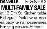 DanvilleFri & Sat 8-3 Multi-Family Sale at 13 Elm St. Kitchen table, Pfaltzgraff Yorktowne dishes, baby items, housewares, hanging pictures, & more.