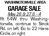 washingtonville area Garage Sale May 26 & 27 8 - 4 Rt 54W thru Washingtonville, continue to Strick Rd, on left. Go to 22 Harris Circle, on right.