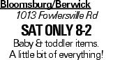 Bloomsburg/Berwick 1013 Fowlersville Rd sat only 8-2 Baby & toddler items. A little bit of everything!