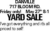 Danville 717 Bloom Rd. Friday only!May 27th 8-1 YARDSALE I've got everything and it's all priced to sell!