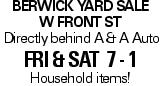 Berwick Yard Sale W Front St Directly behind A & A Auto fri & sat 7 - 1 Household items!