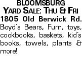 BLOOMSBURG Yard Sale: Thu & Fri 1805 Old Berwick Rd. Boyd's Bears, Furn, toys, cookbooks, baskets, kid's books, towels, plants & more!