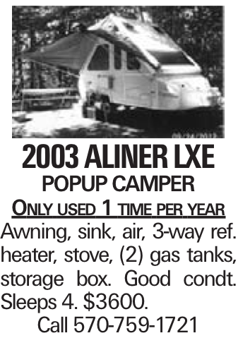 2003 Aliner LXE Popup Camper Only used 1 time per year Awning, sink, air, 3-way ref. heater, stove, (2) gas tanks, storage box. Good condt. Sleeps 4. $3600. Call 570-759-1721