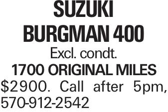Suzuki Burgman 400 Excl. condt. 1700 original miles $2900. Call after 5pm, 570-912-2542