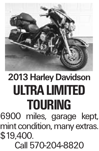 2013 Harley Davidson Ultra Limited Touring 6900 miles, garage kept, mint condition, many extras. $19,400. Call 570-204-8820