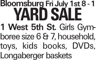 BloomsburgFri July 1st 8 - 1 YARD SALE 1 West 5th St. Girls Gymboree size 6 & 7, household, toys, kids books, DVDs, Longaberger baskets