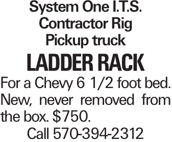 System One I.T.S. Contractor Rig Pickup truck ladder rack For a Chevy 6 1/2 foot bed. New, never removed from the box. $750. Call 570-394-2312