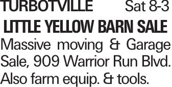 TurbotvilleSat 8-3 little yellow barn sale Massive moving & Garage Sale, 909 Warrior Run Blvd. Also farm equip. & tools.