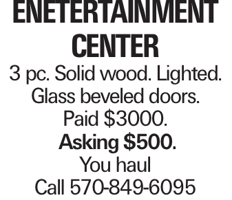 enetertainment center 3 pc. Solid wood. Lighted. Glass beveled doors. Paid $3000. Asking $500. You haul Call 570-849-6095