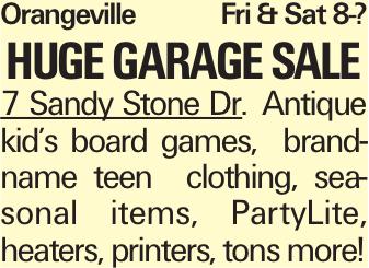 Orangeville Fri & Sat 8-? Huge garage sale 7 Sandy Stone Dr. Antique kid's board games, brand-name teen clothing, seasonal items, PartyLite, heaters, printers, tons more!