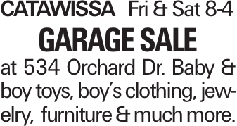 CatawissaFri & Sat 8-4 Garage Sale at 534 Orchard Dr. Baby & boy toys, boy's clothing, jewelry, furniture & much more.