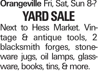 OrangevilleFri, Sat, Sun 8-? Yard Sale Next to Hess Market. Vintage & antique tools, 2 blacksmith forges, stone-ware jugs, oil lamps, glassware, books, tins, & more.