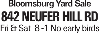 Bloomsburg Yard Sale 842 Neufer Hill Rd Fri & Sat 8 -1 No early birds