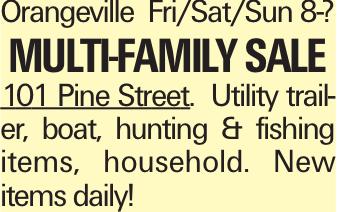Orangeville Fri/Sat/Sun 8-? multi-family sale 101 Pine Street. Utility trailer, boat, hunting & fishing items, household. New items daily!