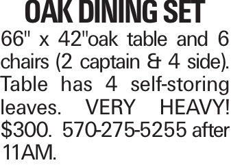 """Oak Dining Set 66"""" x 42""""oak table and 6 chairs (2 captain & 4 side). Table has 4 self-storing leaves. VERY HEAVY! $300. 570-275-5255 after 11AM."""