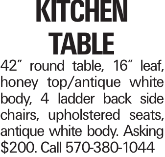 """Kitchen Table 42"""" round table, 16"""" leaf, honey top/antique white body, 4 ladder back side chairs, upholstered seats, antique white body. Asking $200. Call 570-380-1044"""