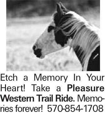 Etch a Memory In Your Heart! Take a Pleasure Western Trail Ride. Memories forever! 570-854-1708