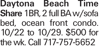 Daytona Beach Time Share 1BR, 2 full BA w/sofa bed, ocean front condo. 10/22 to 10/29. $500 for the wk. Call 717-757-5652