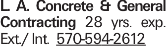 L. A. Concrete & General Contracting 28 yrs. exp. Ext./ Int. 570-594-2612