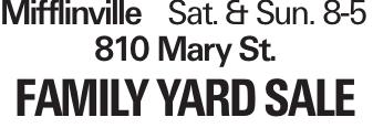 MifflinvilleSat. & Sun. 8-5 810 Mary St. FAMILY YARDSALE