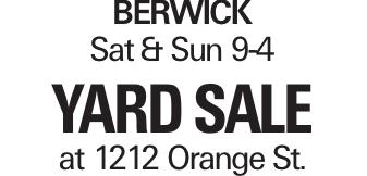 Berwick Sat & Sun 9-4 Yard Sale at 1212 Orange St.