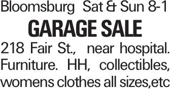 BloomsburgSat & Sun 8-1 Garage Sale 218 Fair St., near hospital. Furniture. HH, collectibles, womens clothes all sizes,etc