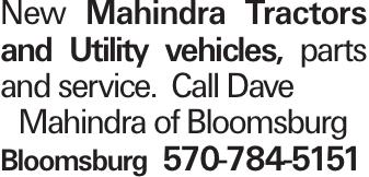 New Mahindra Tractors and Utility vehicles, parts and service. Call Dave Mahindra of Bloomsburg Bloomsburg 570-784-5151