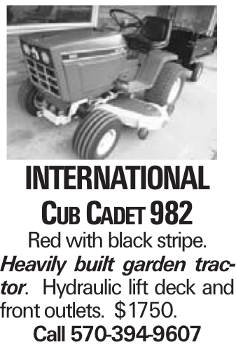 International Cub Cadet 982 Red with black stripe. Heavily built garden tractor. Hydraulic lift deck and front outlets. $1750. Call 570-394-9607