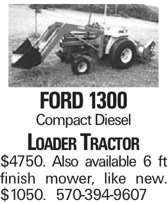 Ford 1300 Compact Diesel Loader Tractor $4750. Also available 6 ft finish mower, like new. $1050. 570-394-9607