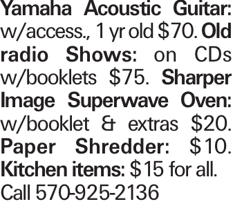 Yamaha Acoustic Guitar: w/access., 1 yr old $70. Old radio Shows: on CDs w/booklets $75. Sharper Image Superwave Oven: w/booklet & extras $20. Paper Shredder: $10. Kitchen items: $15 for all. Call 570-925-2136