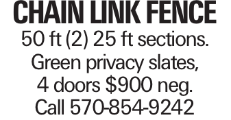 CHAIN LINK FENCE 50 ft (2) 25 ft sections. Green privacy slates, 4 doors $900 neg. Call 570-854-9242
