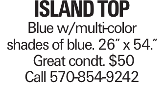 """ISLAND TOP Blue w/multi-color shades of blue. 26"""" x 54."""" Great condt. $50 Call 570-854-9242"""