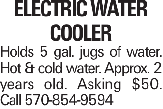 Electric Water Cooler Holds 5 gal. jugs of water. Hot & cold water. Approx. 2 years old. Asking $50. Call 570-854-9594