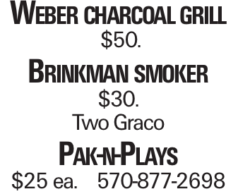 Weber charcoal grill $50. Brinkman smoker $30. Two Graco Pak-n-Plays $25 ea. 570-877-2698