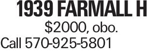 1939 Farmall H $2000, obo. Call 570-925-5801
