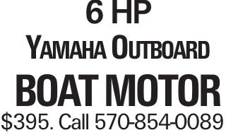 6 HP Yamaha Outboard Boat Motor $395. Call 570-854-0089