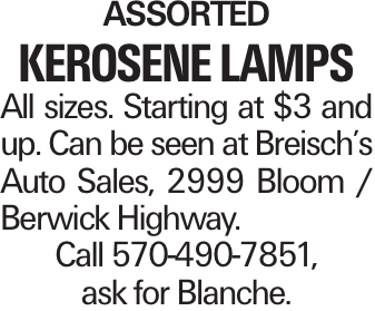 Assorted Kerosene Lamps All sizes. Starting at $3 and up. Can be seen at Breisch's Auto Sales, 2999 Bloom / Berwick Highway. Call 570-490-7851, ask for Blanche.