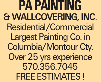 PA PAINTING & WALLCOVERING, INC. Residential/Commercial Largest Painting Co. in Columbia/Montour Cty. Over 25 yrs experience 570.356.7045 FREE ESTIMATES !