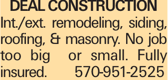 Deal Construction Int./ext. remodeling, siding, roofing, & masonry. No job too big or small. Fully insured.570-951-2525