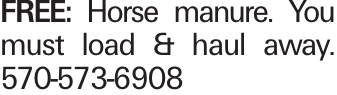 FREE: Horse manure. You must load & haul away. 570-573-6908